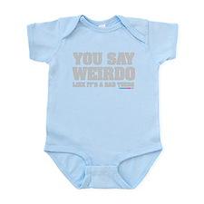 You Say Weirdo Like It's A Bad Thing Infant Bodysu