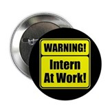 """Warning! Intern at Work!"" Button"