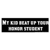 My Kid Beat Up Your Honor Student Bumper Car Sticker