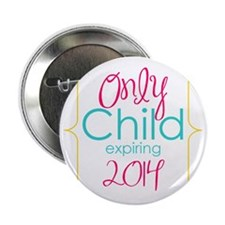 "Only Child Expiring 2014 2.25"" Button"
