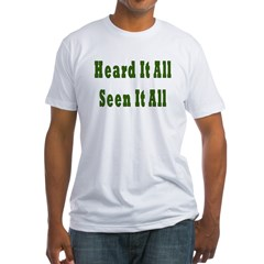 Heard and Seen It All Fitted T-Shirt