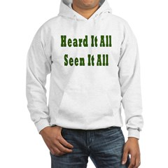 Heard and Seen It All Hooded Sweatshirt
