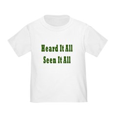 Heard and Seen It All Toddler T-Shirt