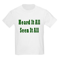 Heard and Seen It All Kids T-Shirt