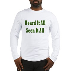 Heard and Seen It All Long Sleeve T-Shirt