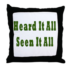 Heard and Seen It All Throw Pillow