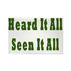 Heard and Seen It All Rectangle Magnet (100 pack)