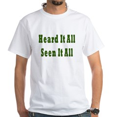 Heard and Seen It All White T-Shirt
