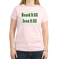 Heard and Seen It All Women's Pink T-Shirt