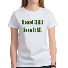 Heard and Seen It All Women's T-Shirt