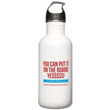 You Can Put It On The Board Water Bottle