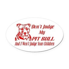DONT JUDGE MY PIT BULL Oval Car Magnet