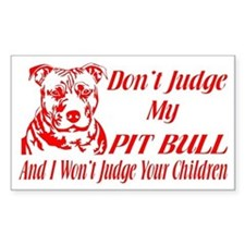 DONT JUDGE MY PIT BULL Decal