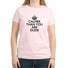 Calmer than you are Dude T-Shirt
