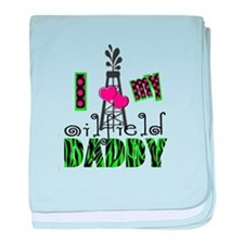 I Love my oilfield daddy baby blanket