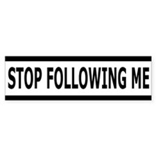 STOP FOLLOWING ME Bumper Bumper Sticker