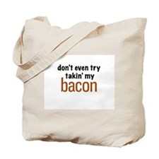 don't even try takin my bacon Tote Bag