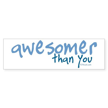 Awesomer Than You Bumper Sticker
