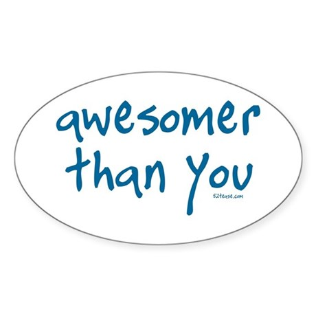 Awesomer Than You Oval Sticker
