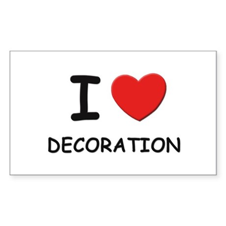 I love decoration Rectangle Sticker