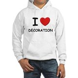 I love decoration Hoodie Sweatshirt