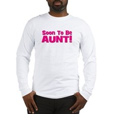 Soon To Be Aunt! Pink Long Sleeve T-Shirt