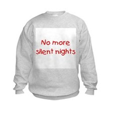 No more silent nights Sweatshirt