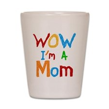 WOW I'm a Mom Shot Glass