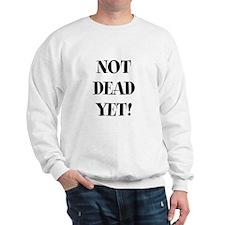 Not Dead yet Sweatshirt