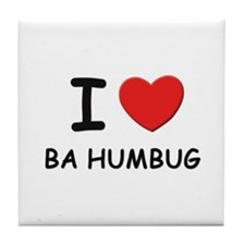 I love ba humbug Tile Coaster