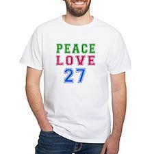 Peace Love 27 birthday designs Shirt
