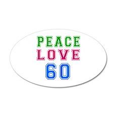 Peace Love 60 birthday designs 35x21 Oval Wall Dec