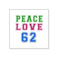 """Peace Love 62 birthday designs Square Sticker 3"""" x"""