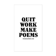 Quit Work, Make Poems Rectangle Decal