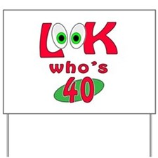 Look who's 40 ? Yard Sign