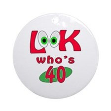 Look who's 40 ? Ornament (Round)
