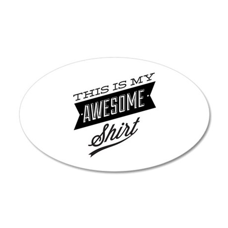 This Is My Awesome Shirt 20x12 Oval Wall Decal