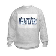 ...Whatever!... Child Sweatshirt