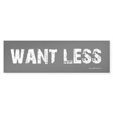 Want Less Black Bumper Bumper Sticker