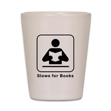 Slows for Books Shot Glass
