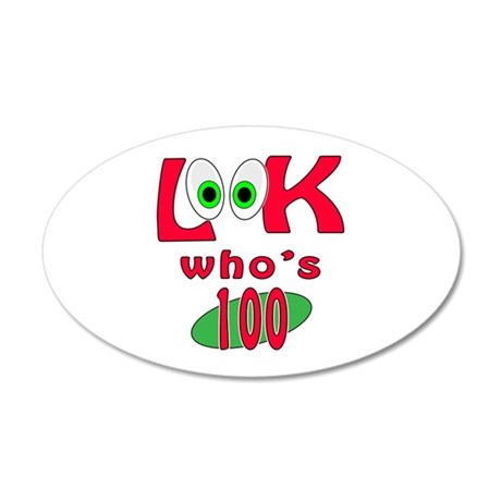 Look who's 100 ? 20x12 Oval Wall Decal
