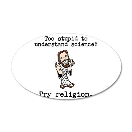 Too stupid to understand science? Try religion. Wa
