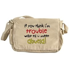 If you think im trouble, meet Abuela Messenger Bag