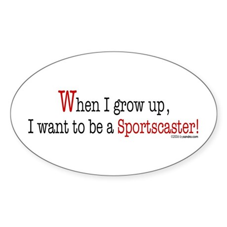 ... a sportscaster Oval Sticker