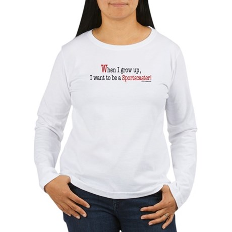 ... a sportscaster Women's Long Sleeve T-Shirt