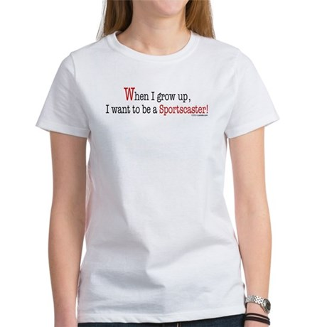 ... a sportscaster Women's T-Shirt