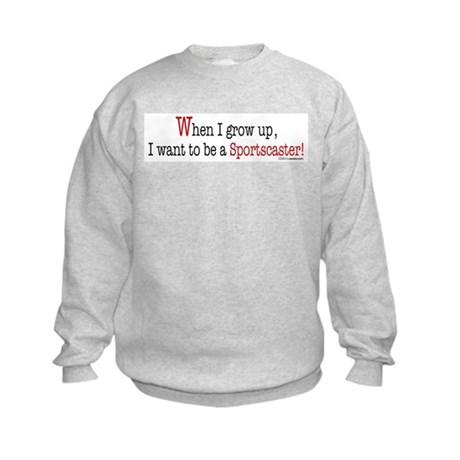 ... a sportscaster Kids Sweatshirt
