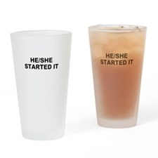 HE/SHE STARTED IT Drinking Glass
