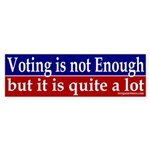 Voting is quite a lot Bumper Sticker