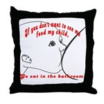 YOU eat in the bathroom! Throw Pillow